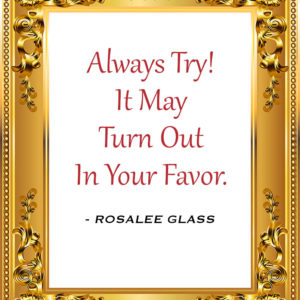 Reinventing Rosalee - Always Try! It May Turn Out In Your Favor