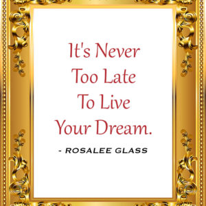 Reinventing Rosalee - It's Never Too Late To Live Your Dream